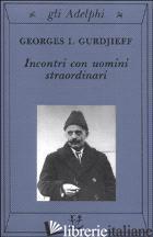 INCONTRI CON UOMINI STRAORDINARI - GURDJIEFF GEORGES I.