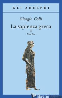 SAPIENZA GRECA. ERACLITO (LA). VOL. 3 - COLLI GIORGIO