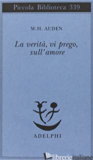 VERITA', VI PREGO, SULL'AMORE (LA) - AUDEN WYSTAN HUGH
