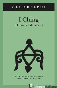 I CHING. IL LIBRO DEI MUTAMENTI. CON 3 MONETE - WILHELM R. (CUR.)