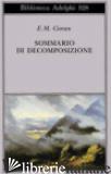 SOMMARIO DI DECOMPOSIZIONE - CIORAN EMIL M.