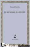 RICCIO E LA VOLPE E ALTRI SAGGI (IL) - BERLIN ISAIAH; HARDY H. (CUR.); KELLY A. (CUR.)