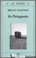 IN PATAGONIA - CHATWIN BRUCE