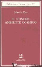 NOSTRO AMBIENTE COSMICO (IL) - REES MARTIN