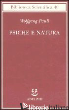 PSICHE E NATURA - PAULI WOLFGANG; TRAUTTEUR G. (CUR.)