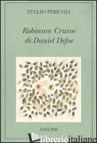 ROBINSON CRUSOE DI DANIEL DEFOE. EDIZ. ILLUSTRATA - PERICOLI TULLIO; LORUSSO A. M. (CUR.)