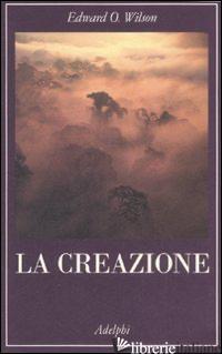 CREAZIONE (LA) - WILSON EDWARD O.