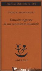 ESTROSITA' RIGOROSE DI UN CONSULENTE EDITORIALE - MANGANELLI GIORGIO; NIGRO S. S. (CUR.)