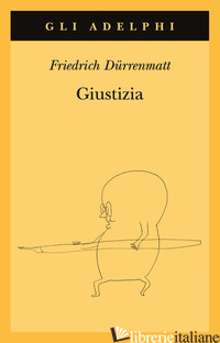 GIUSTIZIA - DURRENMATT FRIEDRICH