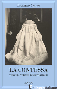 CONTESSA. VIRGINIA VERASIS DI CASTIGLIONE (LA) - CRAVERI BENEDETTA