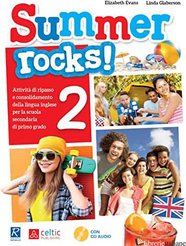 SUMMER ROCKS! PER LA SCUOLA MEDIA. VOL. 2 - EVANS ELISABETH; GLABERSON LINDA