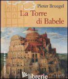 PIETER BRUEGEL. LA TORRE DI BABELE - JOCKEL NILS