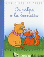 VOLPE E LA LEONESSA. EDIZ. ILLUSTRATA (LA) - BORDIGLIONI STEFANO; ESOPO