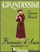 FRANCESCO D'ASSISI, MENDICANTE E RE - PERCIVALE TOMMASO