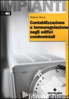 CONTABILIZZAZIONE E TERMOREGOLAZIONE NEGLI EDIFICI CONDOMINIALI. EDIZ. ILLUSTRAT - ROCCO ROBERTO