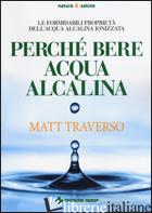 PERCHE' BERE ACQUA ALCALINA. LE FORMIDABILI PROPRIETA' DELL'ACQUA ALCALINA IONIZ - TRAVERSO MATT