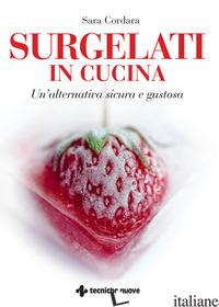 SURGELATI IN CUCINA. UN'ALTERNATIVA SICURA E GUSTOSA - CORDARA SARA