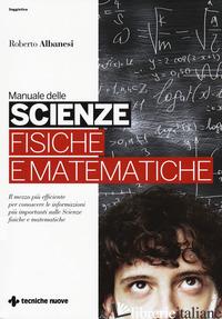 MANUALE DELLE SCIENZE FISICHE E MATEMATICHE - ALBANESI ROBERTO