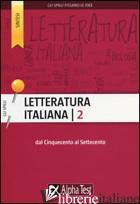 LETTERATURA ITALIANA. VOL. 2: DAL CINQUECENTO AL SETTECENTO - VOTTARI GIUSEPPE