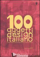 100 OGGETTI DEL DESIGN ITALIANO. COLLEZIONE PERMANENTE DEL DESIGN ITALIANO, LA T - ANNICHIARICO S. (CUR.)
