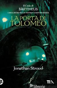 PORTA DI TOLOMEO. IL CICLO DI BARTIMEUS (LA). VOL. 3 - STROUD JONATHAN