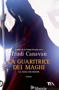 GUARITRICE DEI MAGHI. LA SAGA DEI MAGHI (LA) - CANAVAN TRUDI