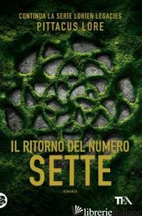RITORNO DEL NUMERO SETTE (IL) - LORE PITTACUS