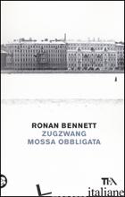 ZUGZWANG. MOSSA OBBLIGATA - BENNETT RONAN