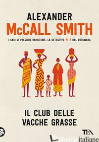 CLUB DELLE VACCHE GRASSE (IL) - MCCALL SMITH ALEXANDER