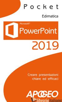 POWERPOINT 2019. CREARE PRESENTAZIONI CHIARE ED EFFICACI - EDIMATICA (CUR.)