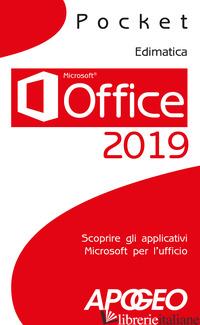 OFFICE 2019. SCOPRIRE GLI APPLICATIVI MICROSOFT PER L'UFFICIO - EDIMATICA (CUR.)