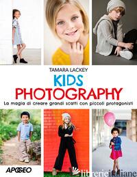 KIDS PHOTOGRAPHY. LA MAGIA DI CREARE GRANDI SCATTI CON PICCOLI PROTAGONISTI - LACKEY TAMARA