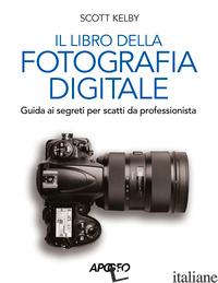 LIBRO DELLA FOTOGRAFIA DIGITALE. GUIDA AI SEGRETI PER SCATTI DA PROFESSIONISTA - KELBY SCOTT