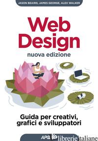 WEB DESIGN. GUIDA PER CREATIVI, GRAFICI E SVILUPPATORI. NUOVA EDIZ. - BEAIRD JASON; GEORGE JAMES; WALKER ALEX