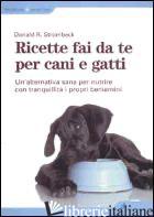 RICETTE FAI DA TE PER CANI E GATTI. UN'ALTERNATIVA SANA PER NUTRIRE CON TRANQUIL - STROMBECK DONALD R.