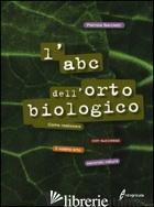 ABC DELL'ORTO BIOLOGICO. COME REALIZZARE CON SUCCESSO IL VOSTRO ORTO SECONDO NAT - SARCLETTI PATRIZIA