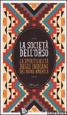 SOCIETA' DELL'ORSO. LA SPIRITUALITA' DEGLI INDIANI DEL NORD AMERICA. CON E-BOOK  - TREVI EMANUELE (CUR.); LUNA ORLANDO (CUR.)