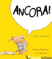 ANCORA! EDIZ. A COLORI - CORDEROY TRACEY; WARNES TIM