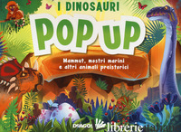 DINOSAURI. MAMMUT, MOSTRI MARINI E ALTRI ANIMALI PREISTORICI. LIBRO POP-UP (I) - MATTHEWS DEREK