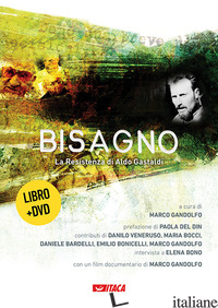 BISAGNO. LA RESISTENZA DI ALDO GASTALDI. CON DVD - GANDOLFO M. (CUR.)