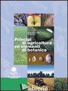 PRINCIPI DI AGRICOLTURA ED ELEMENTI DI BOTANICA - BACCICHETTO MANLIO; TURRIN SERENA