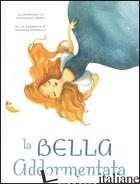 BELLA ADDORMENTATA. EDIZ. ILLUSTRATA (LA) - PERRAULT CHARLES; ROSSI FRANCESCA