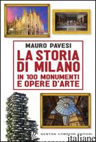 STORIA DI MILANO IN 100 MONUMENTI E OPERE D'ARTE (LA) - PAVESI MAURO