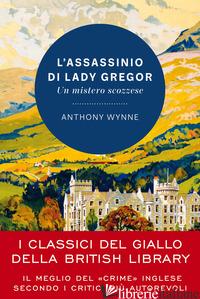 ASSASSINIO DI LADY GREGOR. UN MISTERO SCOZZESE (L') - WYNNE ANTHONY