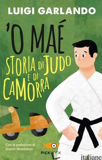 'O MAE'. STORIA DI JUDO E DI CAMORRA - GARLANDO LUIGI