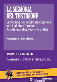 MEMORIA DEL TESTIMONE. LA TECNICA DELL'INTERVISTA COGNITIVA CON L'ADULTO E IL MI - D'AMBROSIO ANTONIO