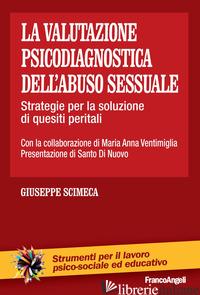 VALUTAZIONE PSICODIAGNOSTICA DELL'ABUSO SESSUALE. STRATEGIE PER LA SOLUZIONE DI  - SCIMECA GIUSEPPE