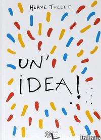 IDEA! EDIZ. A COLORI (UN') - TULLET HERVE'