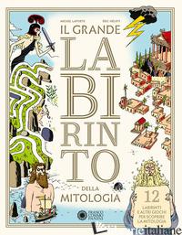 GRANDE LABIRINTO DELLA MITOLOGIA (IL) - LAPORTE MICHEL; HELIOT ERIC