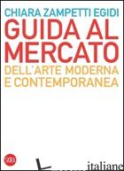GUIDA AL MERCATO DELL'ARTE MODERNA E CONTEMPORANEA - ZAMPETTI EGIDI CHIARA